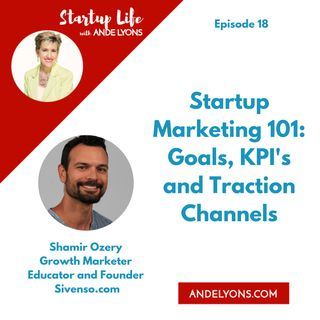 Startup Marketing 101: Goals, KPI's and Traction Channels