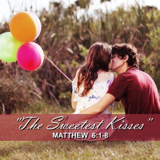 """The Sweetest Kisses"""