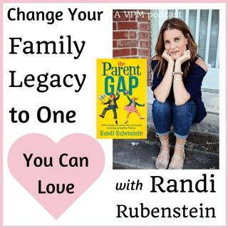 Change Your Family Legacy to One You Can Love with Randi Rubenstein