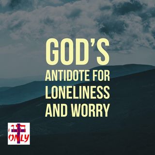God's Antidote to Loneliness Is To Take Hold of His Right Hand.