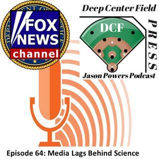 Episode 64: Media Lags Behind Science