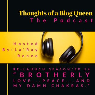 "RS/EP 14 ""Brotherly love...peace...and my damn chakras."""