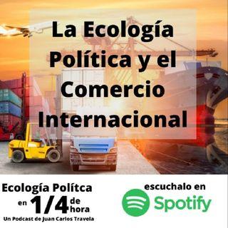 2T (2020) - 02 - La Ecologia Política y el Comercio Internacional - Ecología Política en 1/4 de Hora