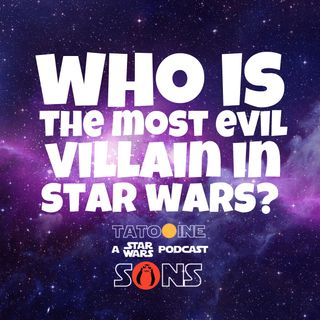Who's the Most Evil Star Wars Villain?
