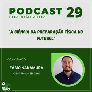 Ep. 29: Fábio Nakamura   A Ciência da Preparação Física no Futebol