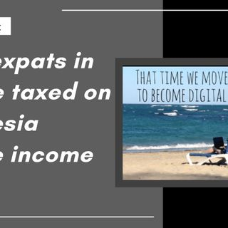 [ HTJ Podcast ] Can expats in Bali be taxed on Indonesia source income only