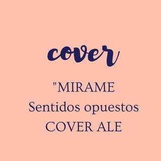 Mírame/ Sentidos opuestos (COVER ALE)