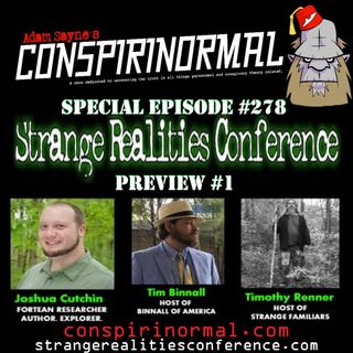 Conspirinormal Episode 278- Strange Realities Conference Preview Part 1 (Joshua Cutchin, Tim Binnall, Timothy Renner)
