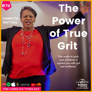 70: Camilita Nuttall | Never Underestimate The Power of True Grit & Resilience