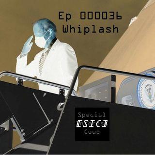 Ep 000036 - Whiplash