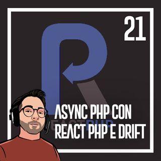 Ep.21 - Programmazione asincrona in php, react php e drift php