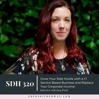 SDH 320: Grow Your Side Hustle with a 1:1 Service Based Business and Replace Your Corporate Income with Jacq Fisch