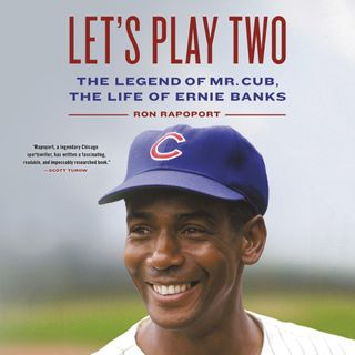 Sports of All Sorts: Ron  Rapoport author of Let's Play Two: The Legend of Mr. Cub, the Life of Ernie Banks