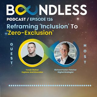 EP126: Yonah Welker, Explorer and Innovator: Reframing 'inclusion' to 'zero-exclusion'