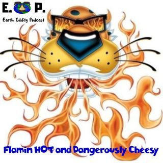 E.O.P. 38: Flamin HOT and Dangerously Cheesy!
