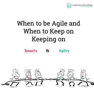 LA 070: When to be Agile and When to Keep on Keeping on