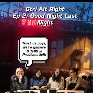 CTRL ALT RIGHT Episode 2 - Good Night Last Night