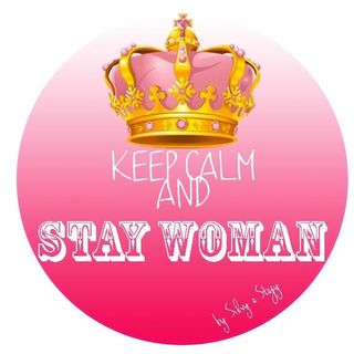 KeeP Calm and...STAY WOMAN