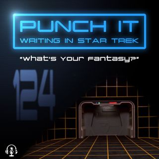 Punch It 124 - What's Your Fantasy?