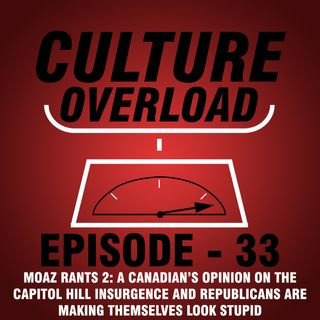 EP 33 - A Canadian's Opinion on the Capitol Hill Insurgence and Republicans Are Making Themselves Look Stupid (Moaz Rants #2)