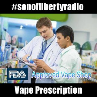 #sonoflibertyradio - Vape Prescription