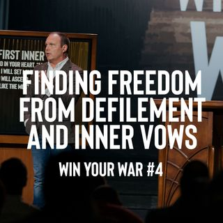 Win Your War #4 - Finding Freedom from Defilement and Inner Vows