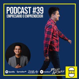 Podcast #39 Emprendedor o Empresario