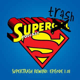 Supertrash Rewind: Episode 1.01