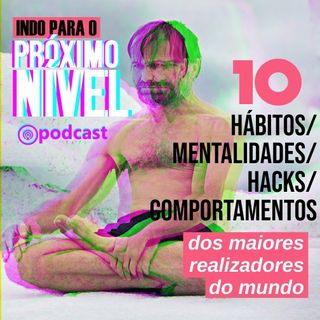 10 HÁBITOS/MENTALIDADES/HACKS/COMPORTAMENTOS DOS MAIORES REALIZADORES DO MUNDO