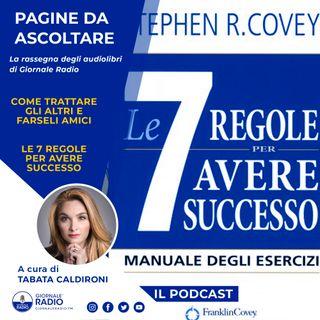 """Pagine da ascoltare. """"Le 7 regole per avere successo"""" Stephen R. Covey e """"Come trattare gli amici per farseli amici"""" di Dale Carnegie"""