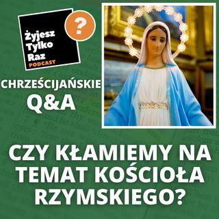 Czy kłamiemy na temat kościoła rzymskokatolickiego? | Chrześcijańskie Q&A #22