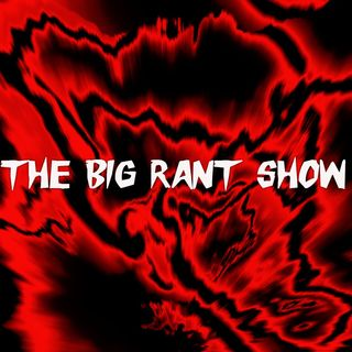 Big Rant Podcast