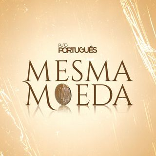 Puto Portugues - Mesma Moeda BAIXAR AGORA