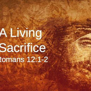 A Living Sacrifice (Romans 12:1-2)