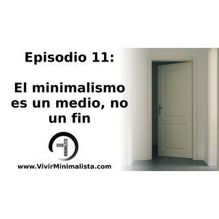 Episodio 11: El minimalismo es un medio, no un fin