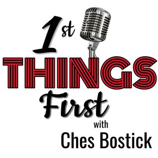 1st Things First With Ches Bostick