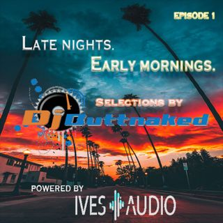 Ives Audio Presents Late Nights Early Mornings Ep1