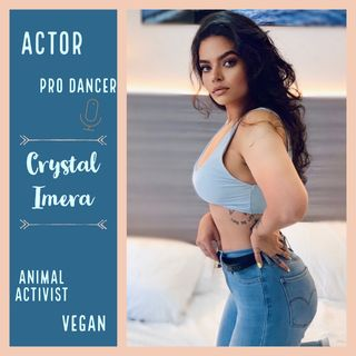 Ep #17: Actor + Fitness + Vegan'ism = Beautiful Soul : Crystal Imera - P1