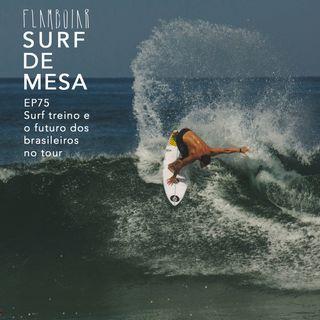 75 - Surf treino e o futuro dos brasileiros no tour