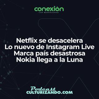 Conexión:  Netflix se desacelera; novedades en Instagram Live; marca país desastrosa; Nokia llega a la Luna