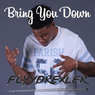 "Flyy Drexler ""Bring You Down"" (CLEAN)"