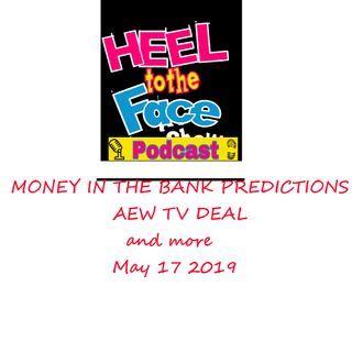 Money In The Bank Predictions, AEW signs TV and more. (Heel To The Face 5/16/19)