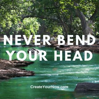 2351 Never Bend Your Head