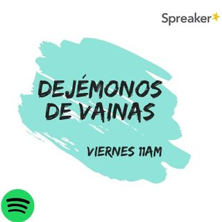 DEJÉMONOS DE VAINAS