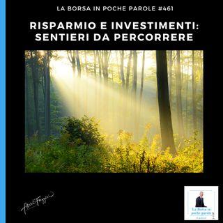 La Borsa in poche parole - #461 - Risparmio e investimenti: sentieri da percorrere