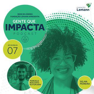 Selma Moreira e o Som da Equidade Racial  | Gente que Impacta 07