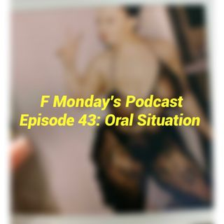 Episode 43- Oral Situation