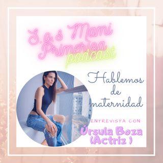 "T2- E1- ""Hablemos De Maternidad""//ÚRSULA BOZA- ACTRIZ"