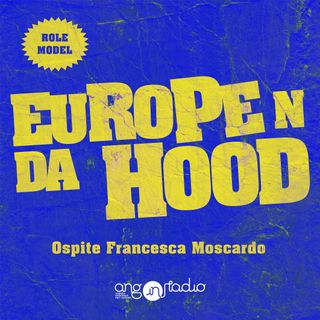 Europe 'n da Hood - Ep.04 - Role Models - Francesca Moscardo