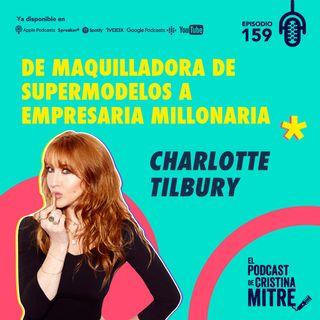 Charlotte Tilbury: de maquilladora de supermodelos a empresaria millonaria. Episodio 159